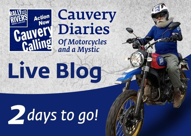2 Days to Go - Cauvery Diaries: Of Motorcycles and a Mystic